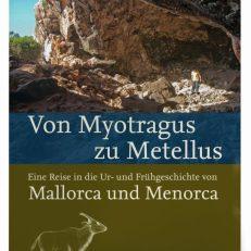 Von Myotragus zu Metellus -  Eine Reise in die Ur- und Frühgeschichte von Mallorca und Menorca