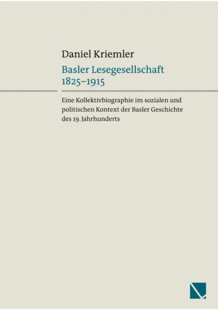 Basler Lesegesellschaft 1825–1915 – Eine Kollektivbiographie im sozialen und politischen Kontext der Basler Geschichte des 19. Jahrhunderts