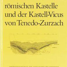 Die frühen römischen Kastelle und der Kastell-Vicus von Tenedo–Zurzach