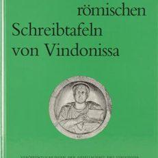 Die römischen Schreibtafeln von Vindonissa - Lateinische Texte des militärischen Alltags und ihre geschichtliche Bedeutung
