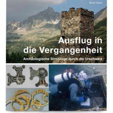 Ausflug in die Vergangenheit - Archäologische Streifzüge durch die Urschweiz