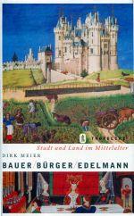 Bauer, Bürger, Edelmann. Stadt und Land im Mittelalter.