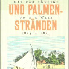 """Zu Eisbergen und Palmenstränden. Mit der """"Rurik"""" um die Welt. 1815 - 1818."""