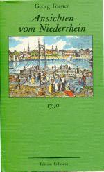 Ansichten vom Niederrhein. Von Brabant, Flandern, Holland, England und Frankreich im April, Mai und Juni 1790.
