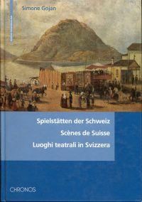 Spielstätten der Schweiz. Historisches Handbuch / Scènes de Suisse.