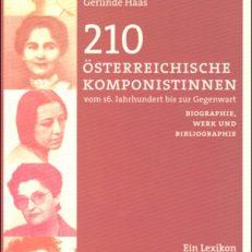 210 österreichische Komponistinnen. Vom 16. Jahrhundert bis zur Gegenwart. Biographie, Werk und Bibliographie. Ein Lexikon.