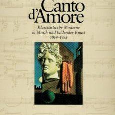 Canto d'Amore. Klassizistische Malerei in Musik und bildender Kunst von 1914 bis 1935.