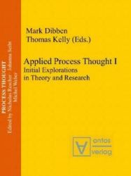 Applied Process Thought I. Initial Explorations in Theory and Research.