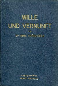Wille und Vernunft. (Eine Philosophie des Bewussten).
