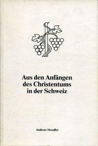 Aus den Anfängen des Christentums in der Schweiz.
