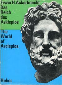 Das  Reich des Asklepios. Eine Geschichte d. Medizin in Gegenständen / The  World of Asclepios.
