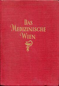Das medizinische Wien. Geschichte, Werden, Würdigung.