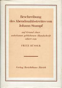 Beschreibung des Abendmahlstreites von Johann Stumpf. Auf Grund einer unbekannt gebliebenen Handschrift ediert.