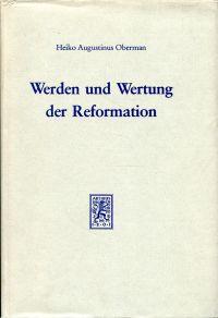 Werden und Wertung der Reformation. Vom Wegestreit zum Glaubenskampf.
