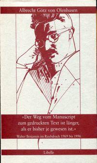 Der Weg vom Manuscript zum gedruckten Text ist länger, als er bisher je gewesen ist. Walter Benjamin im Raubdruck 1969 bis 1996.