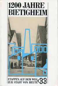 1200 Jahre Bietigheim. Etappen auf dem Weg zur Stadt von heute.