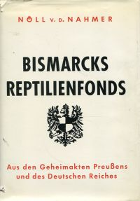 Bismarcks Reptilienfonds. Aus den Geheimakten Preussens und des Deutschen Reiches.