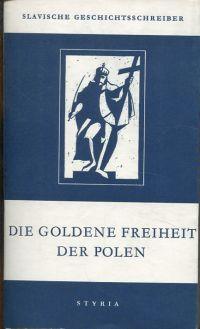 Die goldene Freiheit der Polen. Aus den Denkwürdigkeiten Sr. Wohlgeboren d. Herrn Jan Chryzostom Pasek (17. Jahrhundert). Auszug.