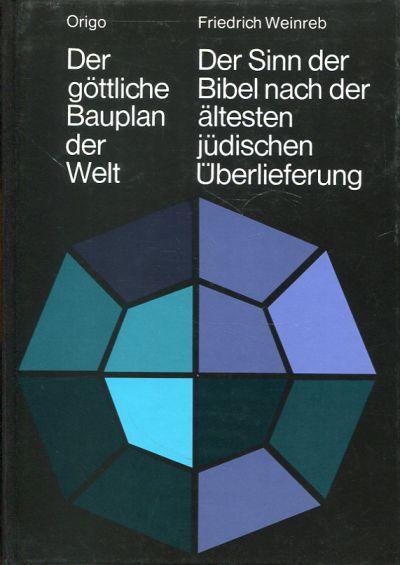 Der göttliche Bauplan der Welt. Der Sinn der Bibel nach der ältesten jüdischen Überlieferung.
