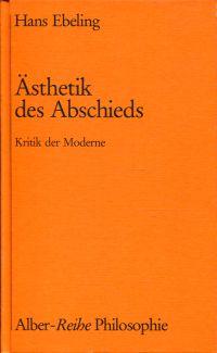 Ästhetik des Abschieds. Kritik der Moderne.