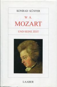 W. A. Mozart und seine Zeit.