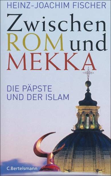 Zwischen Rom und Mekka. Die Päpste und der Islam.