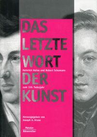 """""""Das letzte Wort der Kunst"""". Heinrich Heine und Robert Schumann zum 150. Todesjahr."""