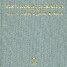 Zweiundfünfzig ungedruckte Balladen des 16., 17. und 18. Jahrhunderts. Aus fliegenden Blättern, handschriftlichen Quellen und mündlicher Überlieferung.
