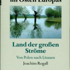 Deutsche Geschichte im Osten Europas. Land der grossen Ströme Von Polen nach Litauen