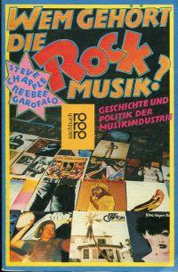 Wem gehört die Rock-Musik? Geschichte und Politik der Musikindustrie.