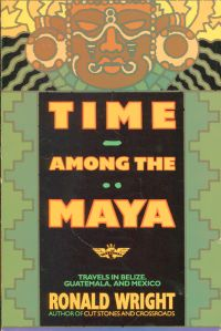 Time Among the Maya. Travels in Belize, Guatemala, and Mexico.