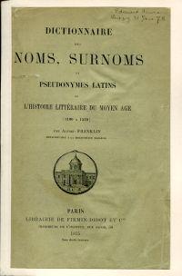 Dictionnaire des noms, surnoms et pseudonymes latins de l'histoire littéraire du moyen âge. [1100 à 1530].
