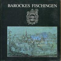 Barockes Fischingen. Ausstellung zum Abschluss der Restaurierungsarbeiten am Kloster Fischingen 1980 - 1991. Katalog. Kloster Fischingen, 27. September bis 27. Oktober 1991.