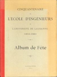 Cinquantenaire de l'ecole d'ingenieurs de l'Universite de Lausanne 1853-1903. Album de Fête.