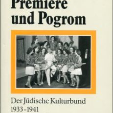 Premiere und Pogrom. Der Jüdische Kulturbund 1933 bis 1941. Texte und Bilder.
