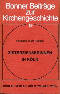 Zisterzienserinnen in Köln. Die Klöster Mariengarten, Seyne und St. Mechtern/St. Apern