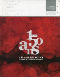 150 ans de Soins. Yverdon, de l'Infirmerie à l'Hôpital.