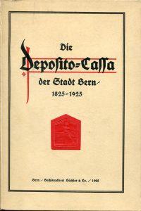 Die Deposito-Cassa der Stadt Bern. Denkschrift zur Feier ihres hundertjährigen Bestandes, 1825-1925.