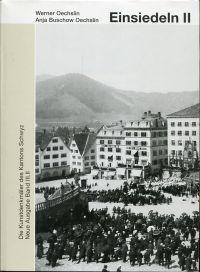 Die  Kunstdenkmäler des Kantons Schwyz. Band III.II: Der  Bezirk Einsiedeln, Dorf und sein Viertel.