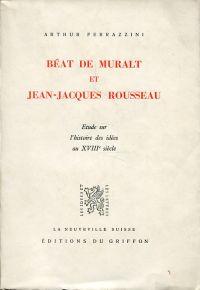 Béat de Muralt et Jean-Jacques Rousseau. Etude sur l'histoire des idées au XVIIIe siècle.