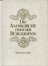 Die Asamkirche oder der Bürgersinn. Aus Anlass des 100jährigen Bestehens unserer Firma am 18.4.1977.