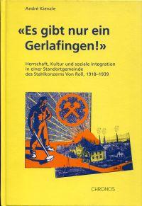 """""""Es gibt nur ein Gerlafingen!"""". Herrschaft, Kultur und soziale Integration in einer Standortgemeinde des Stahlkonzerns von Roll 1918 - 1939."""