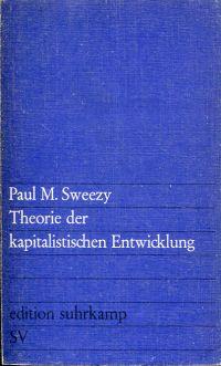 Theorie der kapitalistischen Entwicklung. Eine analytische Studie über die Prinzipien der Marxschen Sozialökonomie.
