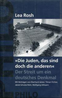 """""""Die  Juden, das sind doch die anderen"""". Der Streit um ein deutsches Denkmal."""