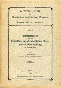 Untersuchungen über die Entwicklung der wirtschaftlichen Kultur und die Güterverteilung im Kanton Bern.