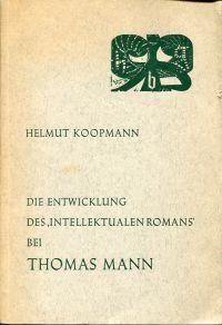 Die  Entwicklung des intellektualen Romans bei Thomas Mann. Untersuchungen zur Struktur von Buddenbrooks, Königliche Hoheit und Der Zauberberg.