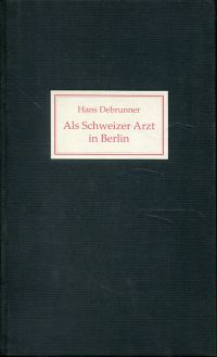 Als Schweizer Arzt in Berlin 1914-1924.