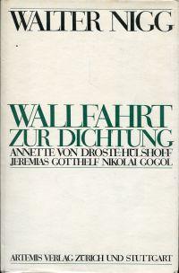 Wallfahrt zur Dichtung. Annette von Droste- Hülshoff. Jeremias Gotthelf. Nikolai Gogol.