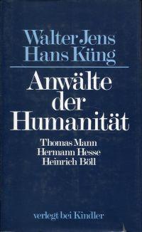 Anwälte der Humanität. Thomas Mann, Hermann Hesse, Heinrich Böll.