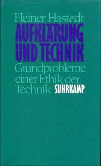Aufklärung und Technik. Grundprobleme einer Ethik der Technik.